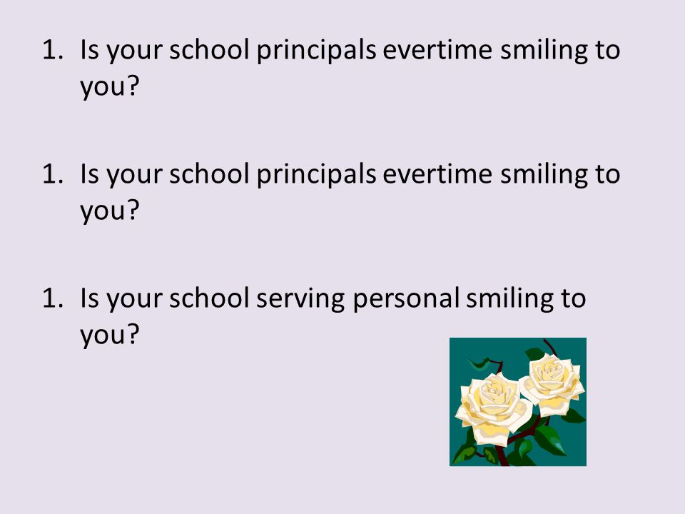 Is your school principals evertime smiling to you