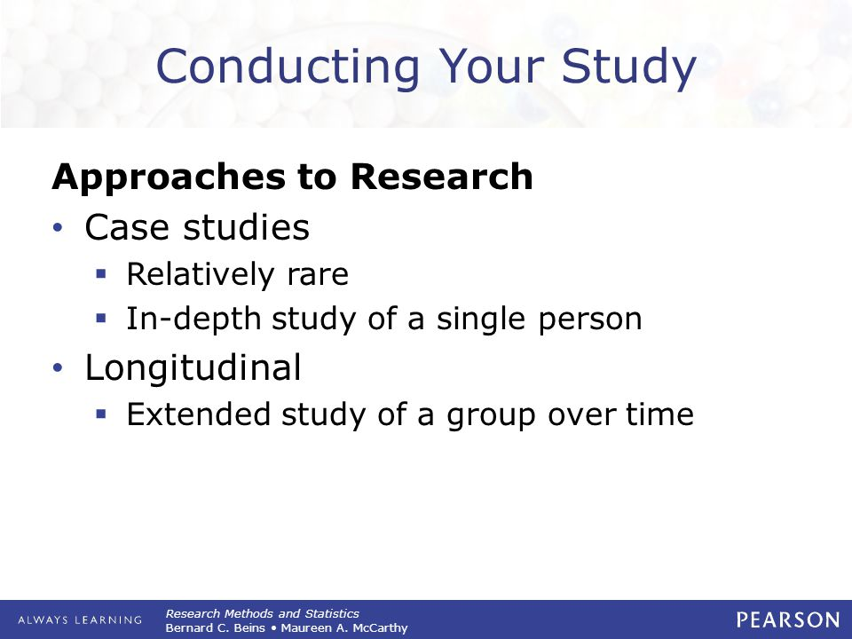 Conducting Your Study Approaches to Research Case studies Longitudinal
