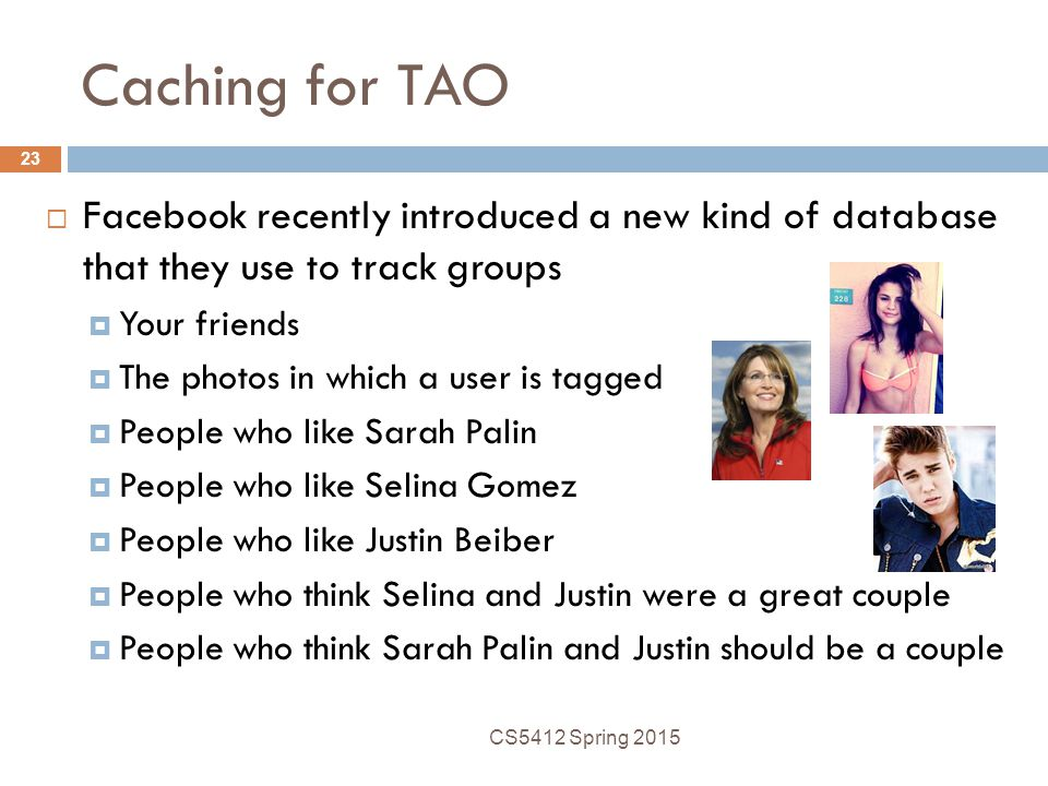 Caching for TAO Facebook recently introduced a new kind of database that they use to track groups.