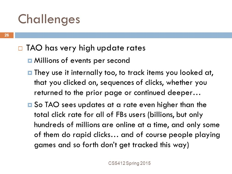 Challenges TAO has very high update rates