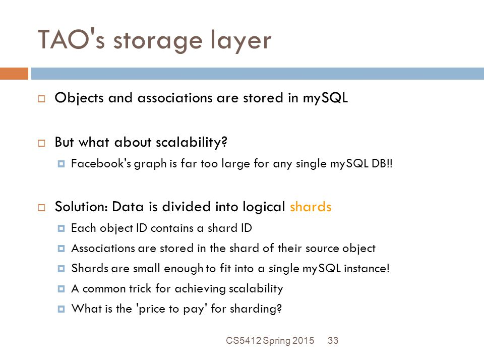 TAO s storage layer Objects and associations are stored in mySQL