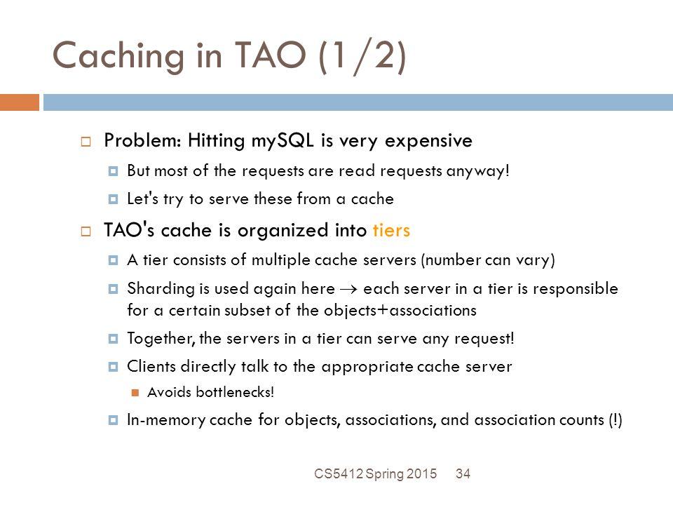 Caching in TAO (1/2) Problem: Hitting mySQL is very expensive