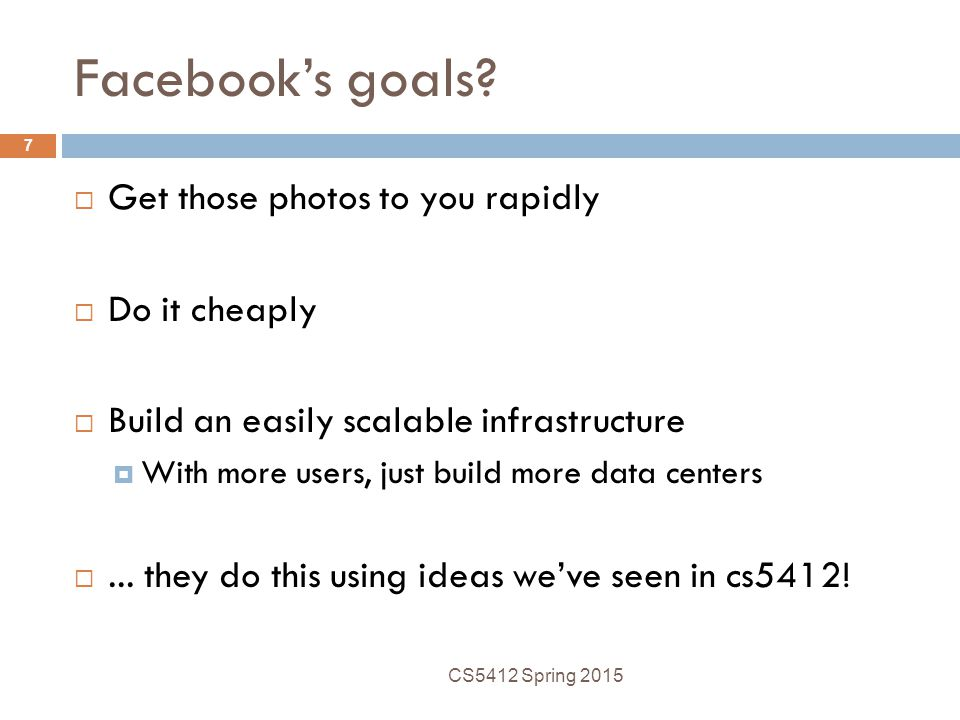 Facebook's goals Get those photos to you rapidly Do it cheaply
