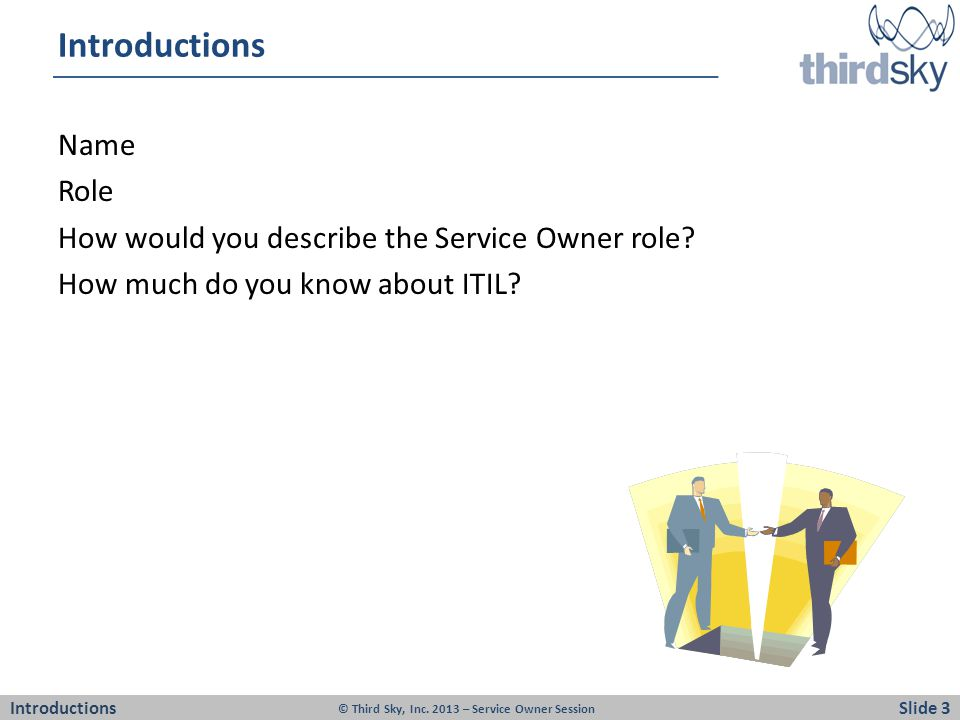 Introductions Name Role How would you describe the Service Owner role