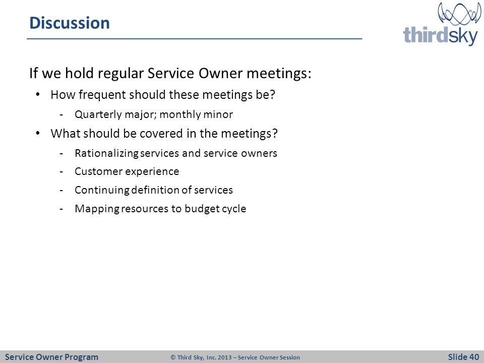 Discussion If we hold regular Service Owner meetings: