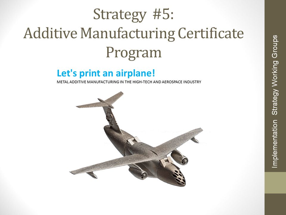 Strategy #5: Additive Manufacturing Certificate Program
