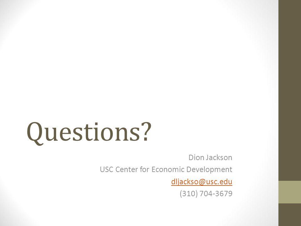Questions Dion Jackson USC Center for Economic Development