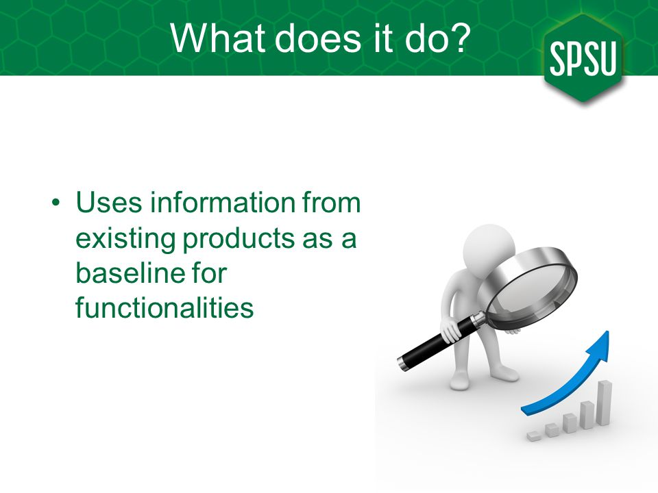 What does it do Uses information from existing products as a baseline for functionalities