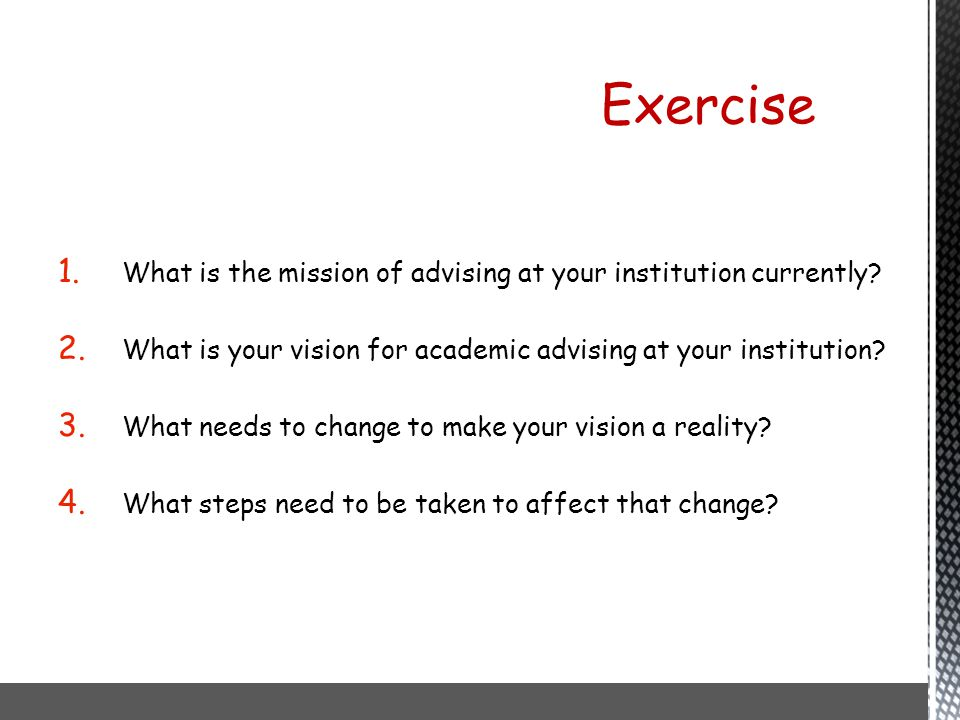 Exercise What is the mission of advising at your institution currently What is your vision for academic advising at your institution
