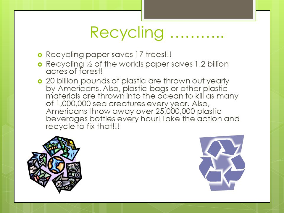 Recycling ……….. Recycling paper saves 17 trees!!!