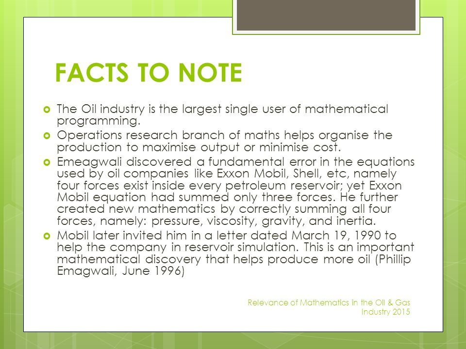 FACTS TO NOTE The Oil industry is the largest single user of mathematical programming.