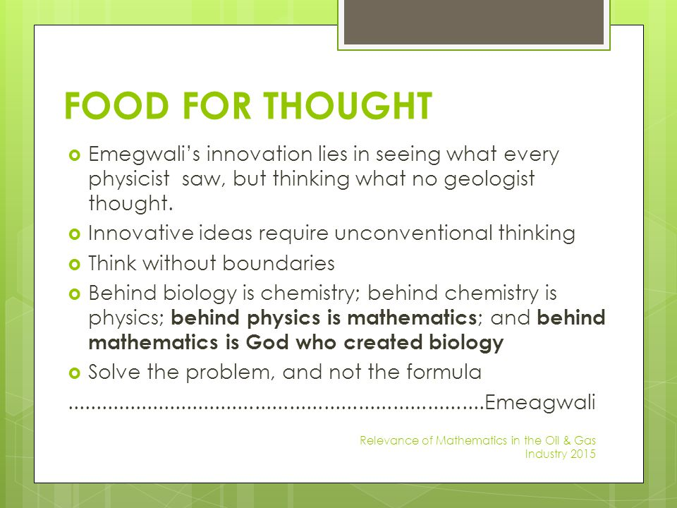 FOOD FOR THOUGHT Emegwali's innovation lies in seeing what every physicist saw, but thinking what no geologist thought.