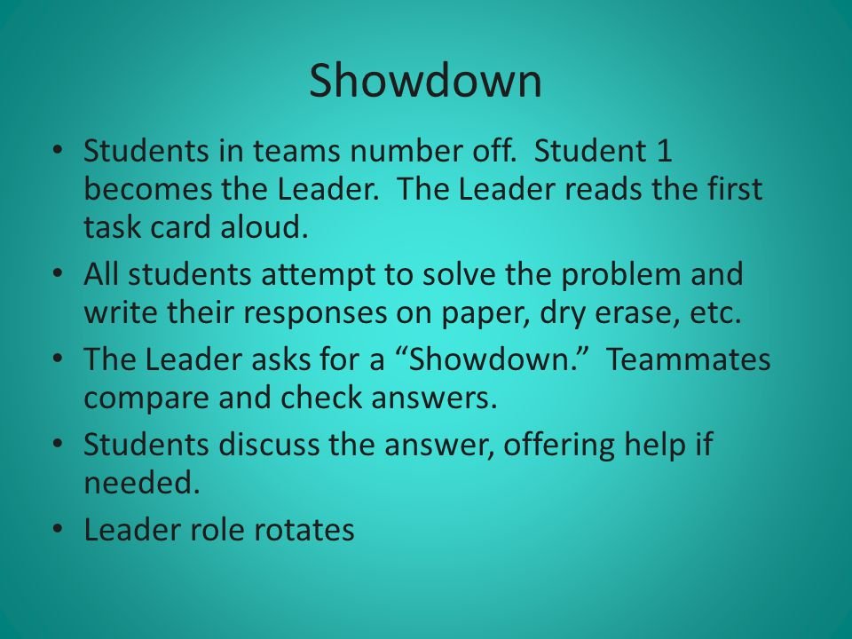 Showdown Students in teams number off. Student 1 becomes the Leader. The Leader reads the first task card aloud.