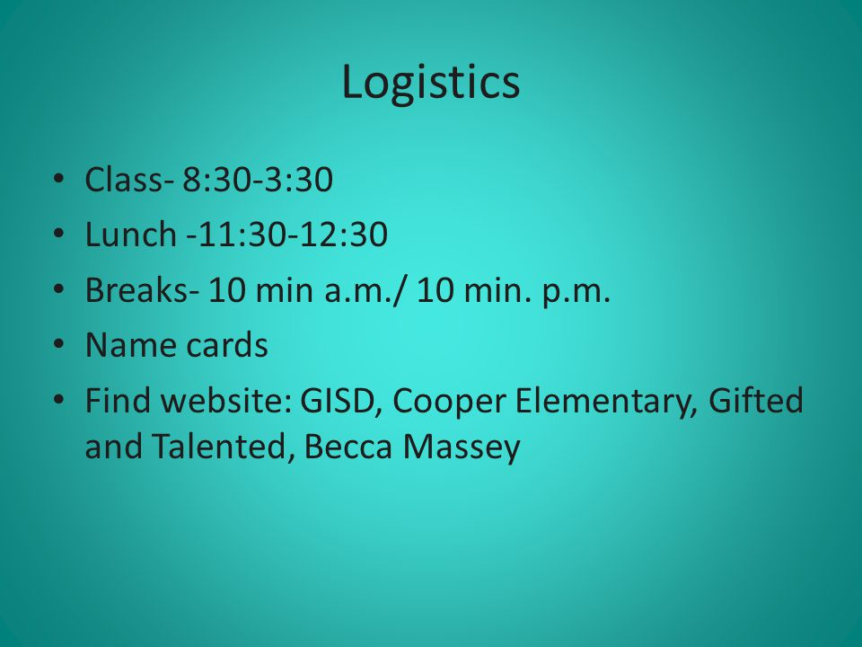 Logistics Class- 8:30-3:30 Lunch -11:30-12:30