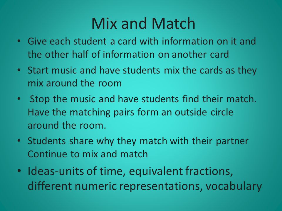 Mix and Match Give each student a card with information on it and the other half of information on another card.