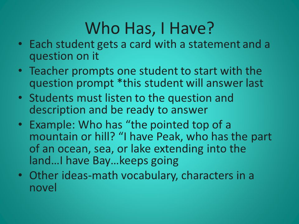 Who Has, I Have Each student gets a card with a statement and a question on it.