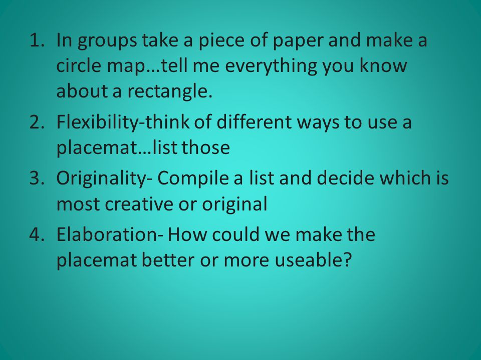 In groups take a piece of paper and make a circle map…tell me everything you know about a rectangle.