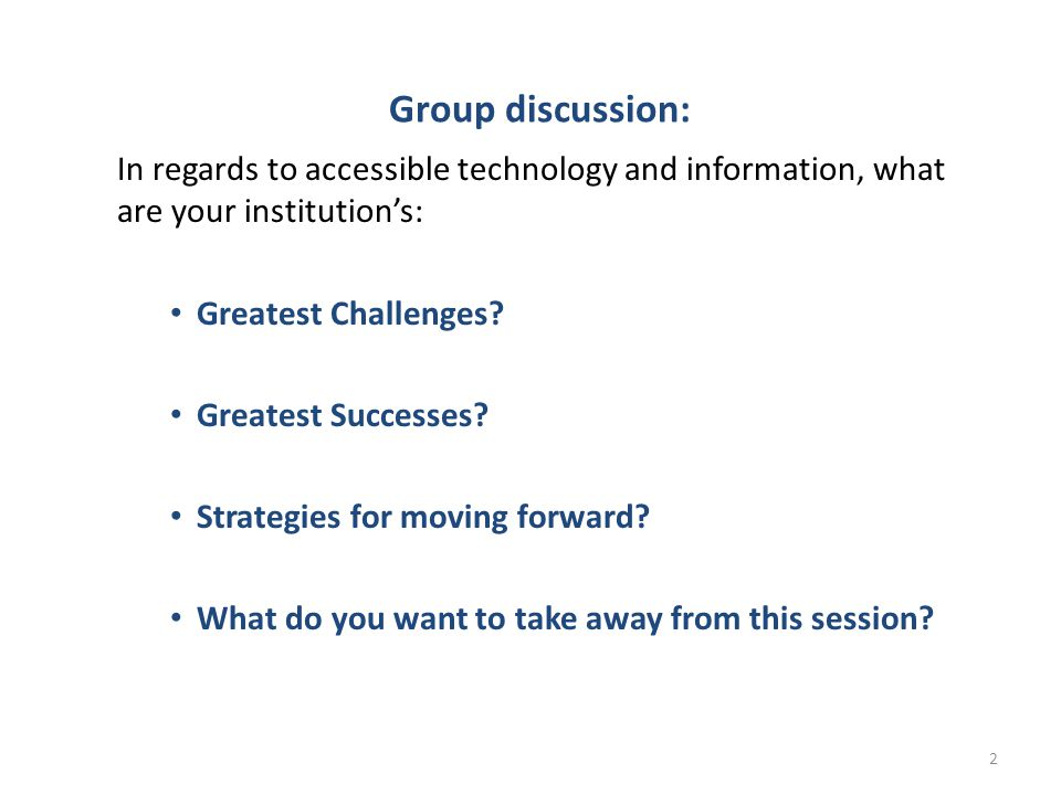 Group discussion: In regards to accessible technology and information, what are your institution's: