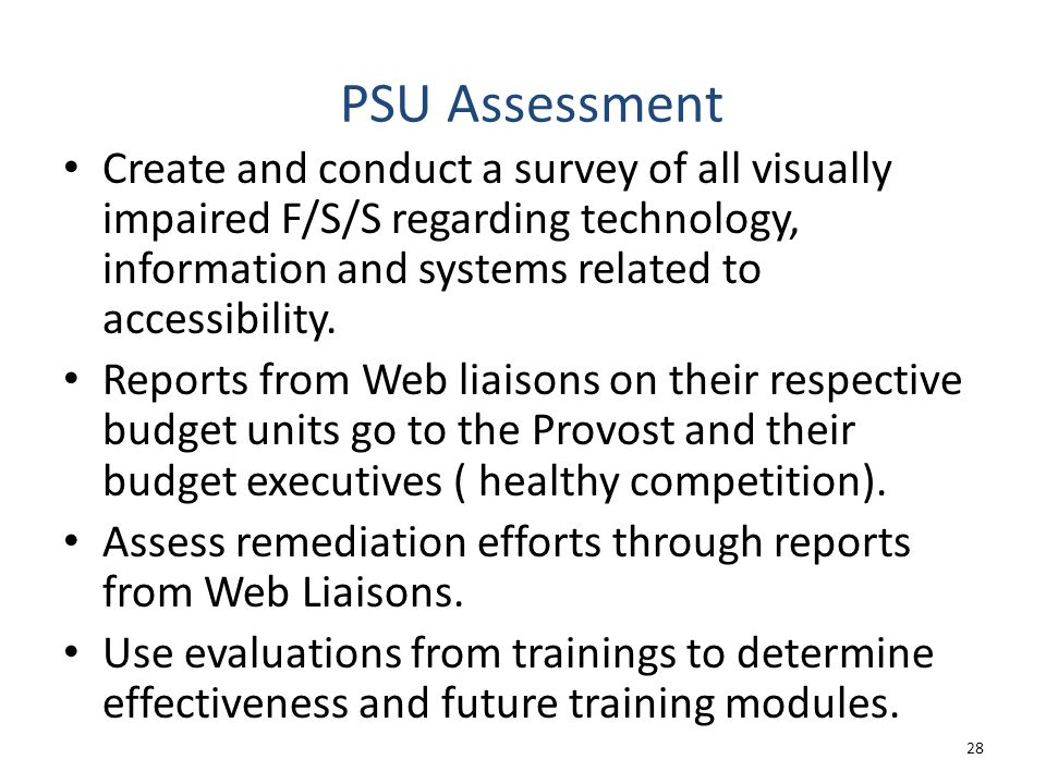PSU Assessment Create and conduct a survey of all visually impaired F/S/S regarding technology, information and systems related to accessibility.
