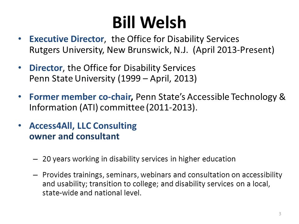 Bill Welsh Executive Director, the Office for Disability Services Rutgers University, New Brunswick, N.J. (April 2013-Present)