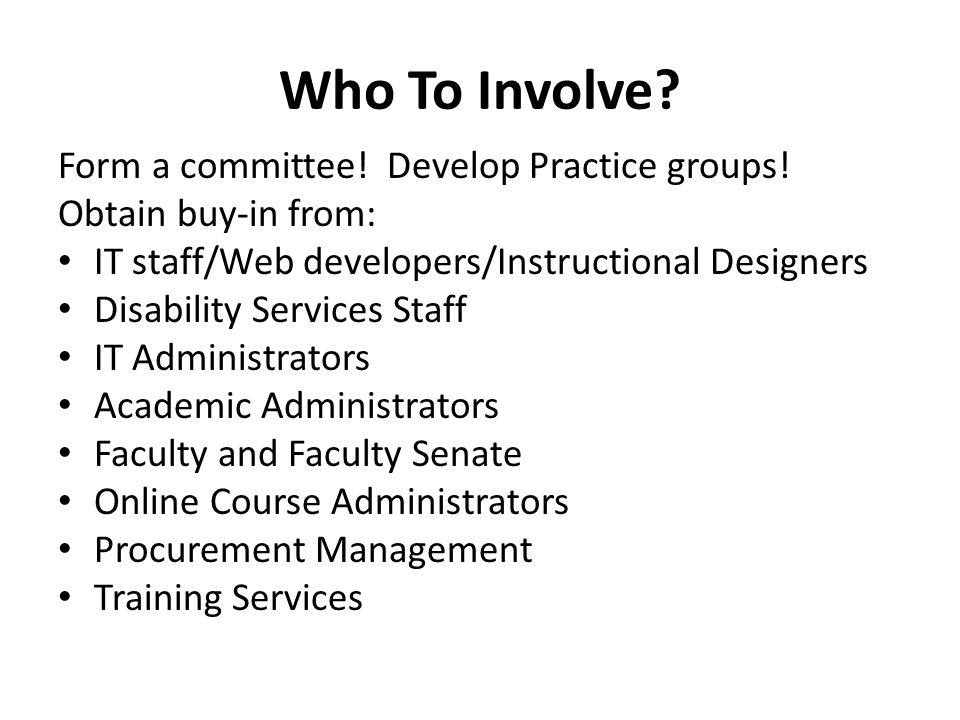 Who To Involve Form a committee! Develop Practice groups!