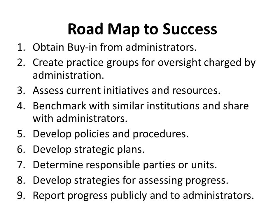 Road Map to Success Obtain Buy-in from administrators.