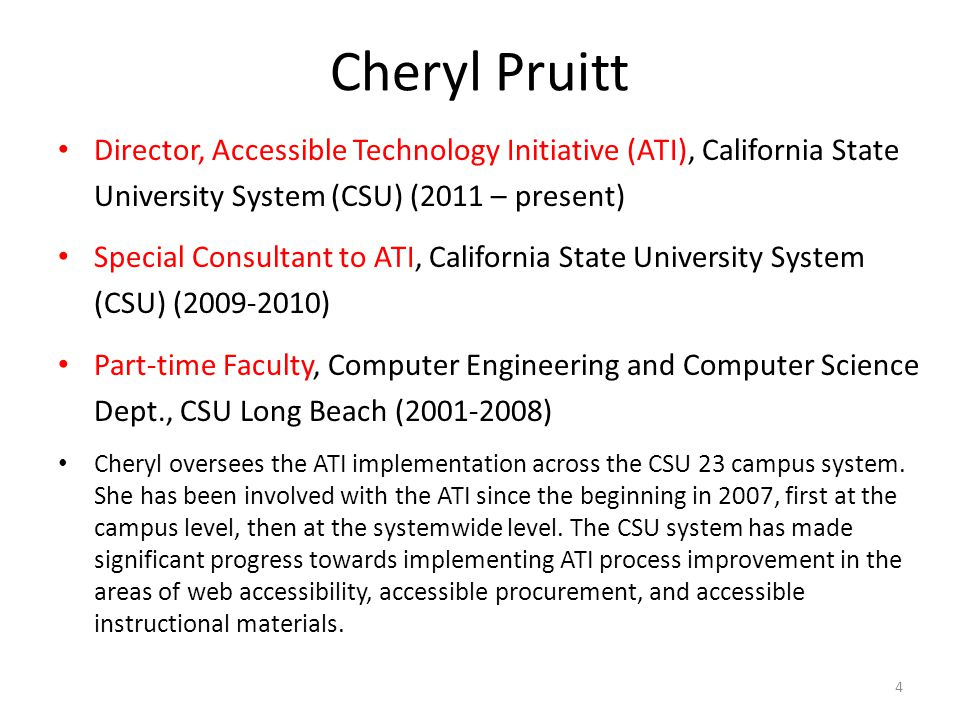 Cheryl Pruitt Director, Accessible Technology Initiative (ATI), California State University System (CSU) (2011 – present)