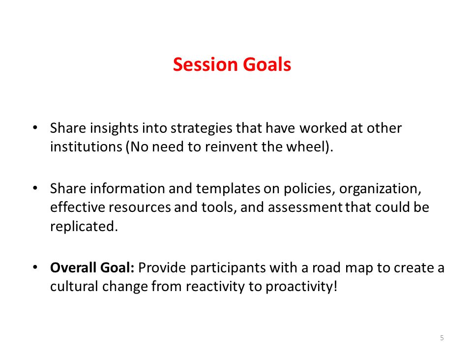 Session Goals Share insights into strategies that have worked at other institutions (No need to reinvent the wheel).