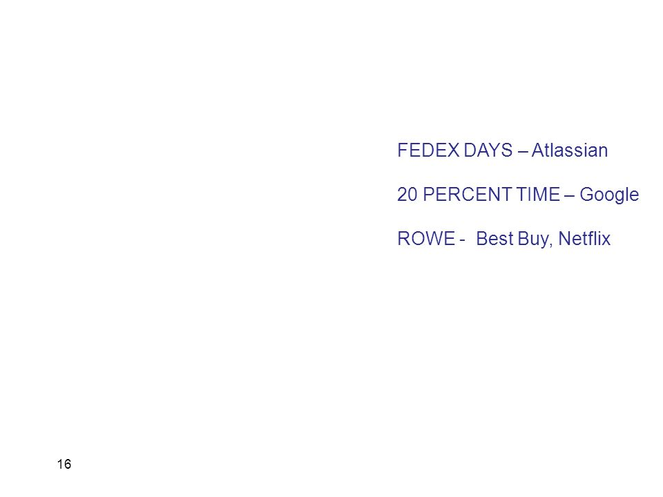 FEDEX DAYS – Atlassian 20 PERCENT TIME – Google ROWE - Best Buy, Netflix