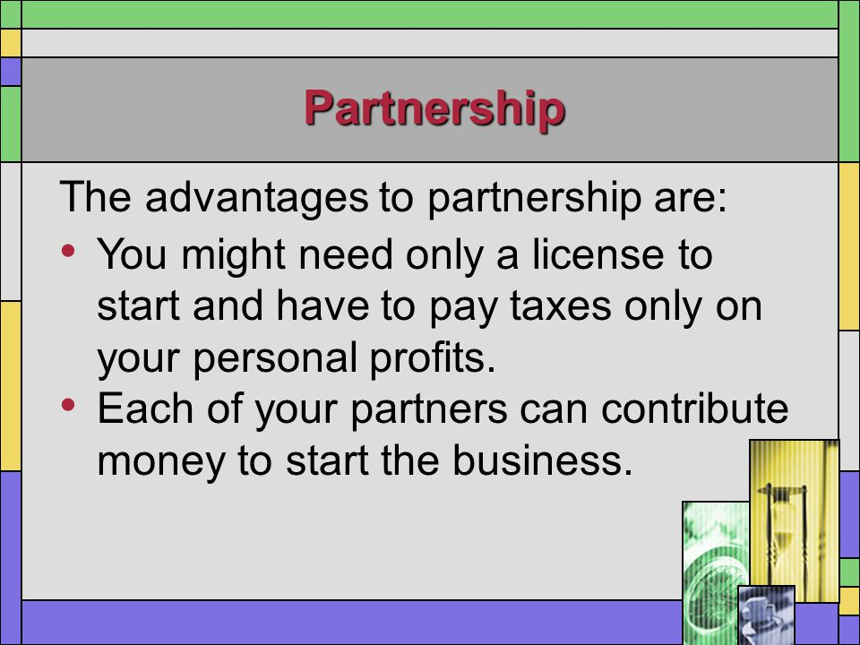 Partnership The advantages to partnership are: