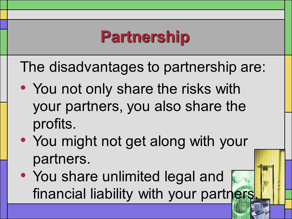 Partnership The disadvantages to partnership are: