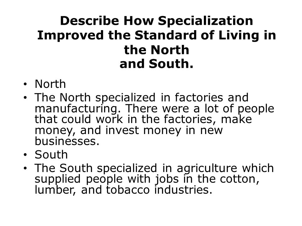 Describe How Specialization Improved the Standard of Living in the North and South.