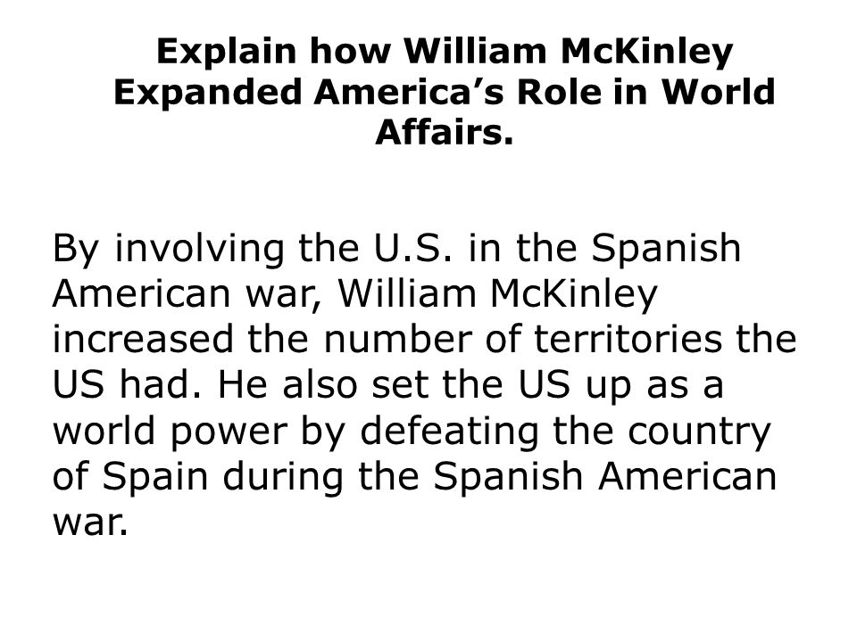 Explain how William McKinley Expanded America's Role in World Affairs.