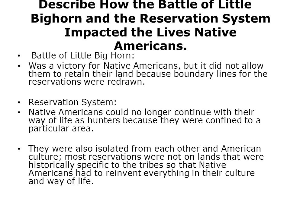 Describe How the Battle of Little Bighorn and the Reservation System Impacted the Lives Native Americans.