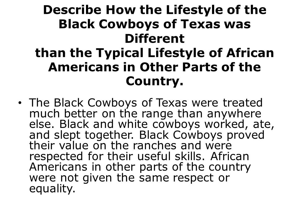 Describe How the Lifestyle of the Black Cowboys of Texas was Different than the Typical Lifestyle of African Americans in Other Parts of the Country.