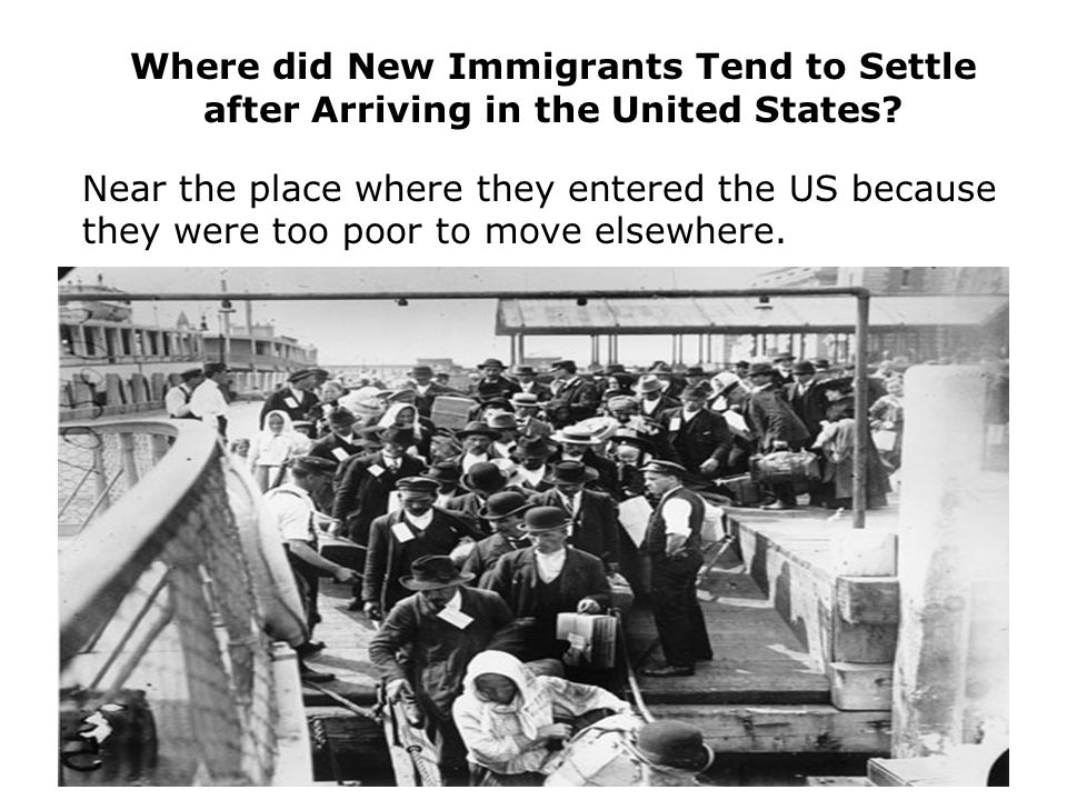 Where did New Immigrants Tend to Settle after Arriving in the United States