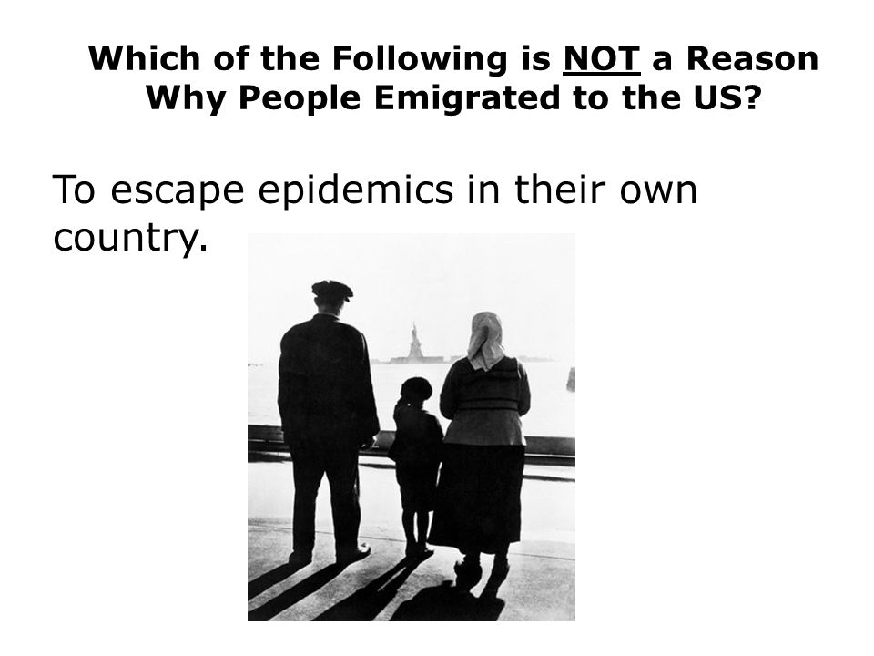 Which of the Following is NOT a Reason Why People Emigrated to the US