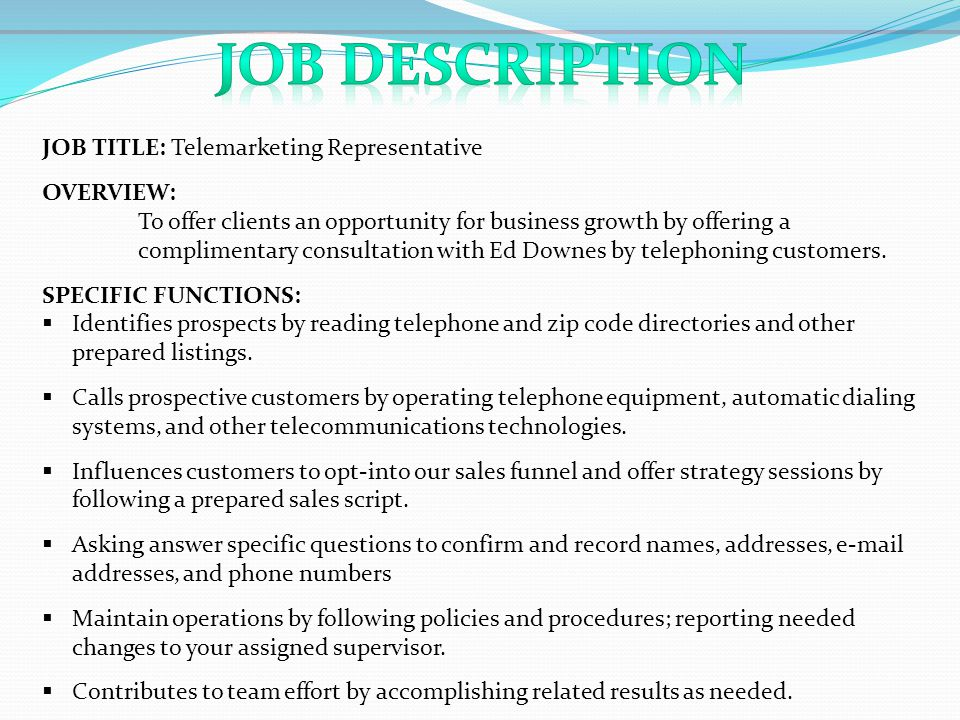 Job Description JOB TITLE: Telemarketing Representative OVERVIEW: