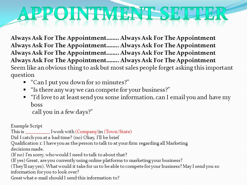 APPOINTMENT SETTER Always Ask For The Appointment…….. Always Ask For The Appointment.