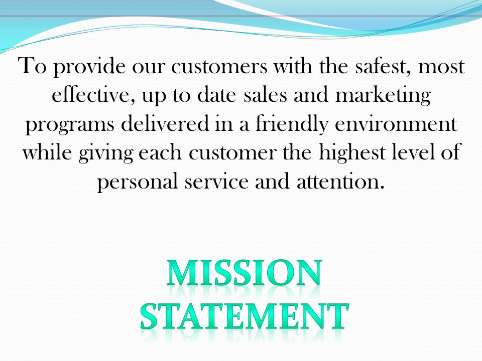 To provide our customers with the safest, most effective, up to date sales and marketing programs delivered in a friendly environment while giving each customer the highest level of personal service and attention.