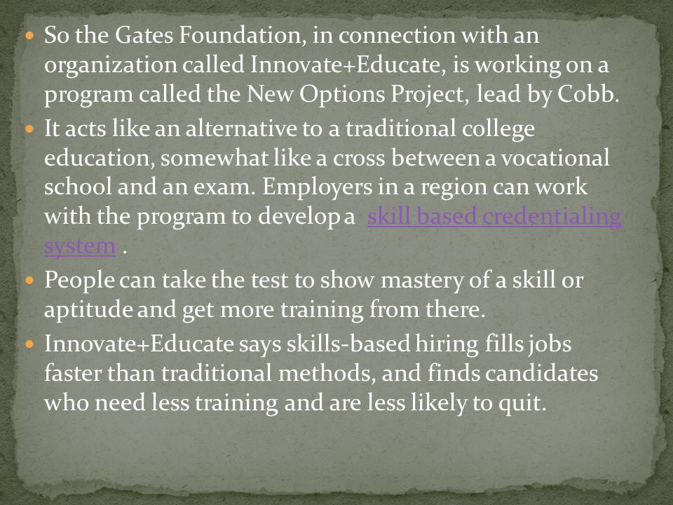 So the Gates Foundation, in connection with an organization called Innovate+Educate, is working on a program called the New Options Project, lead by Cobb.