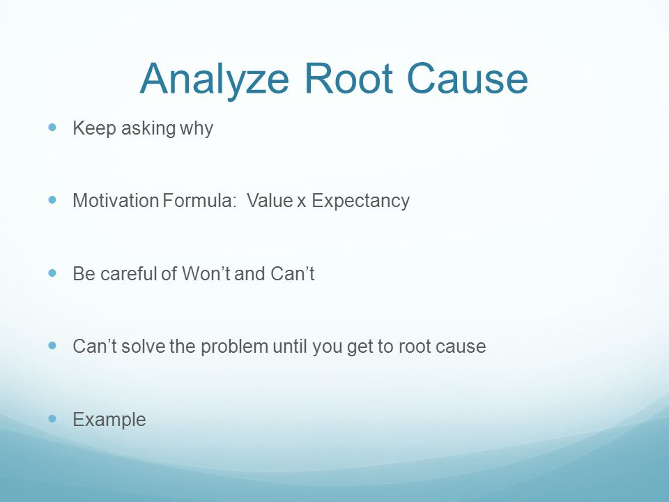 Analyze Root Cause Keep asking why