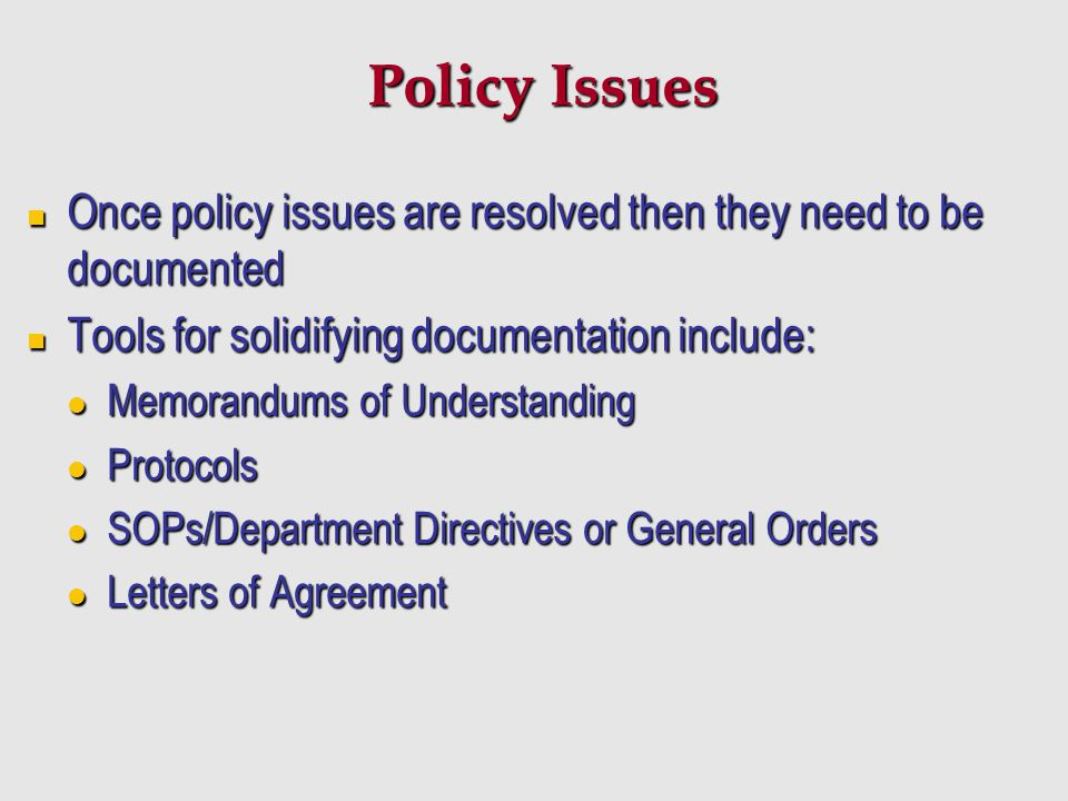 Policy Issues Once policy issues are resolved then they need to be documented. Tools for solidifying documentation include: