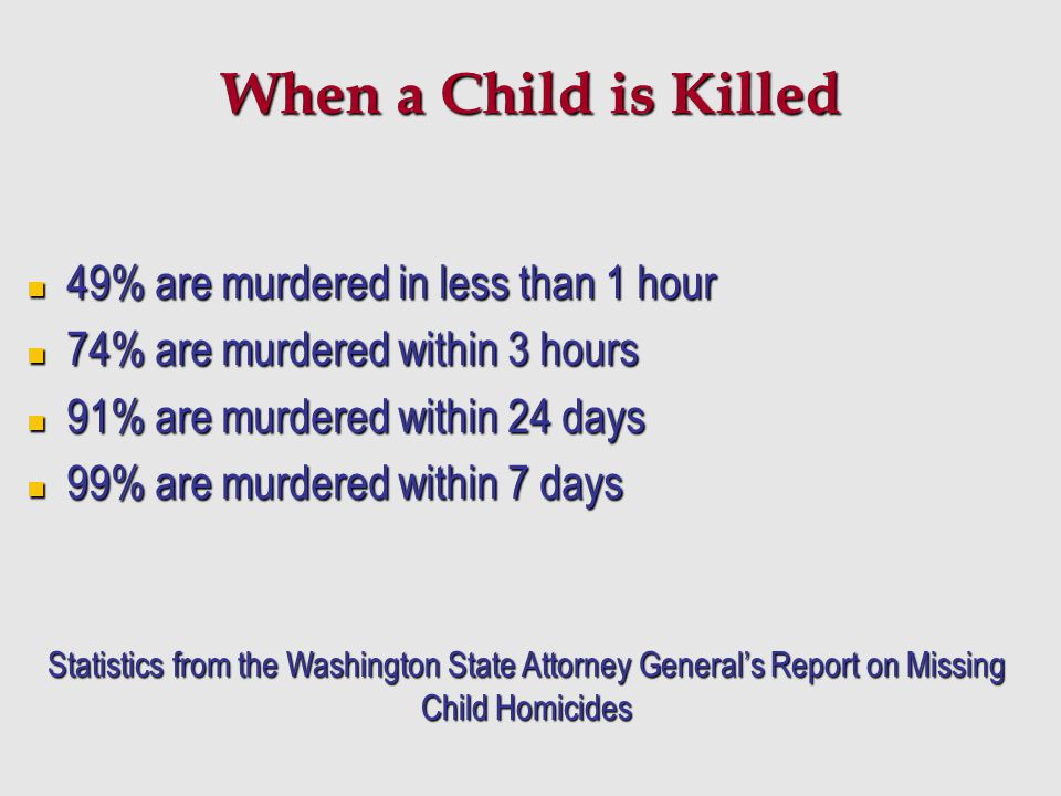 When a Child is Killed 49% are murdered in less than 1 hour