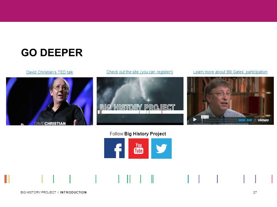 GO DEEPER Follow Big History Project David Christian's TED talk
