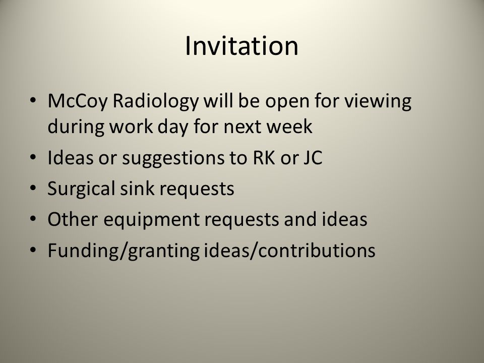 Invitation McCoy Radiology will be open for viewing during work day for next week. Ideas or suggestions to RK or JC.
