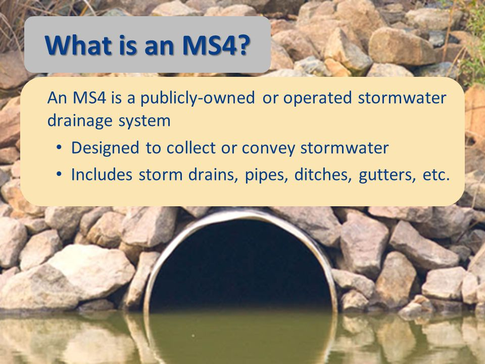 What is an MS4 An MS4 is a publicly-owned or operated stormwater drainage system. Designed to collect or convey stormwater.