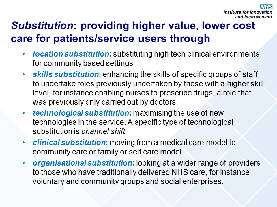 Substitution: providing higher value, lower cost care for patients/service users through