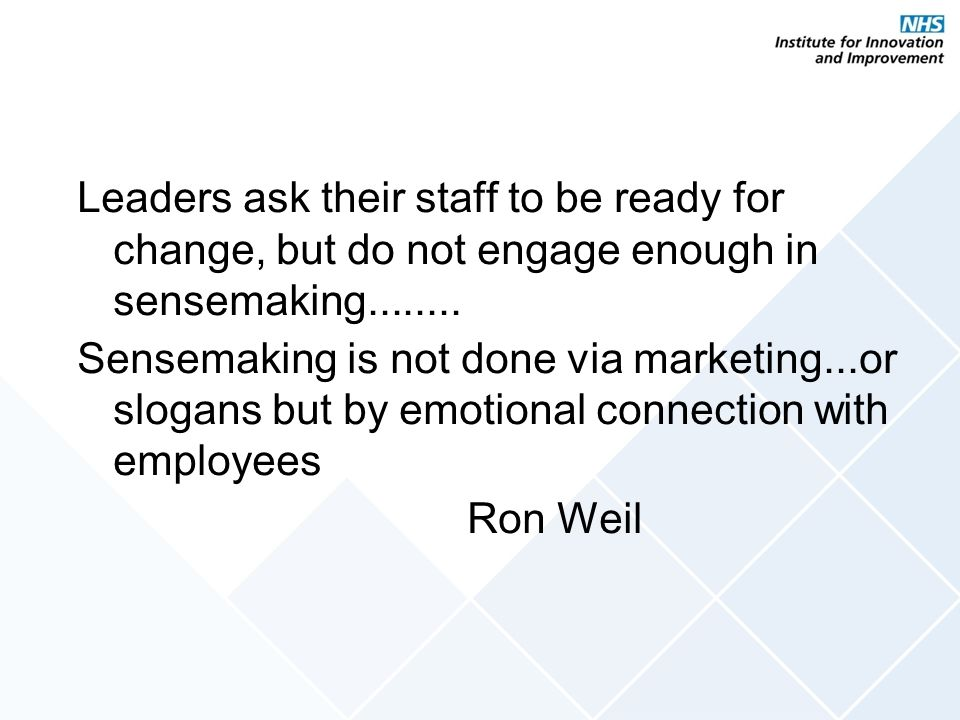Leaders ask their staff to be ready for change, but do not engage enough in sensemaking........
