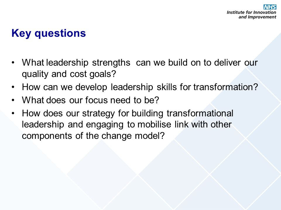 Key questions What leadership strengths can we build on to deliver our quality and cost goals